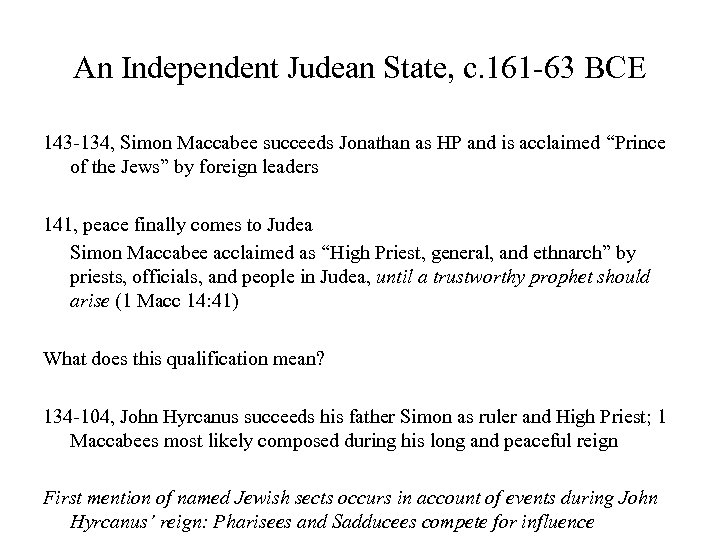 An Independent Judean State, c. 161 -63 BCE 143 -134, Simon Maccabee succeeds Jonathan