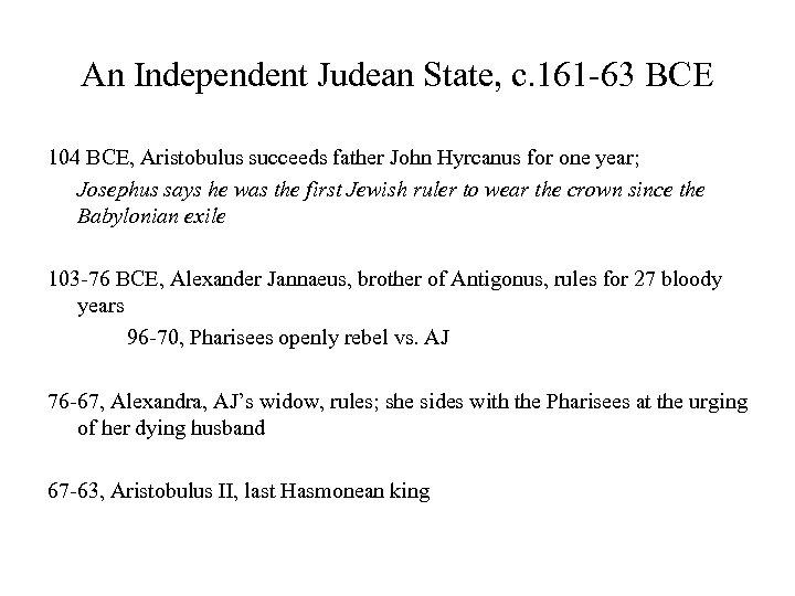 An Independent Judean State, c. 161 -63 BCE 104 BCE, Aristobulus succeeds father John