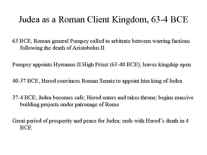 Judea as a Roman Client Kingdom, 63 -4 BCE 63 BCE, Roman general Pompey