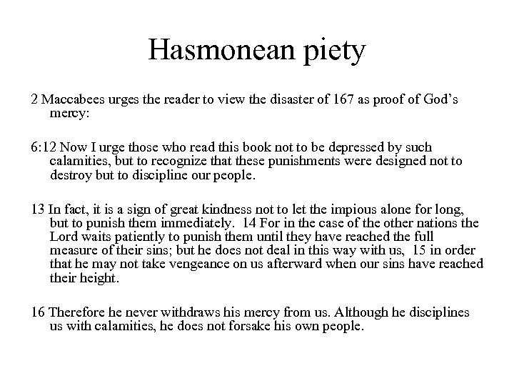 Hasmonean piety 2 Maccabees urges the reader to view the disaster of 167 as