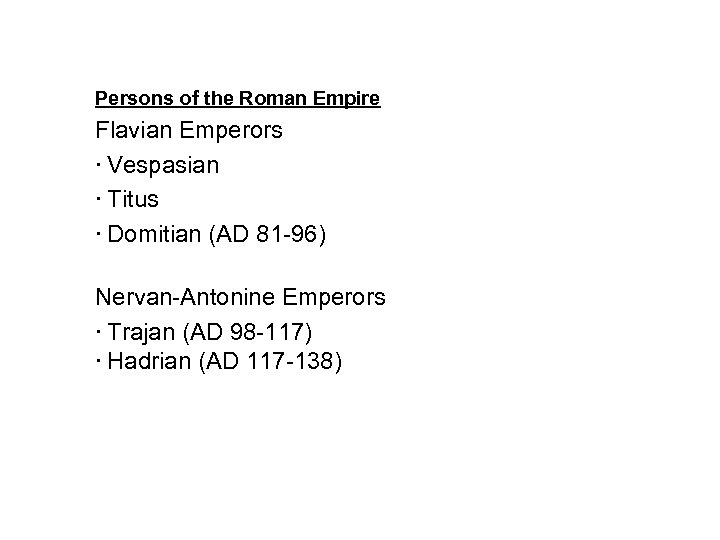 Persons of the Roman Empire Flavian Emperors Vespasian Titus Domitian (AD 81 -96) Nervan-Antonine