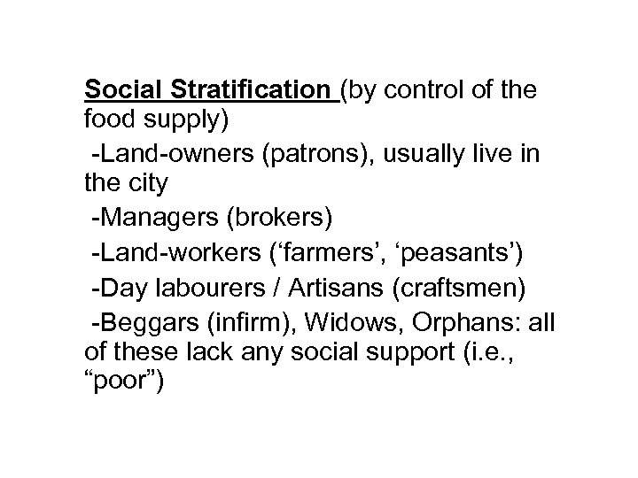 Social Stratification (by control of the food supply) -Land-owners (patrons), usually live in the