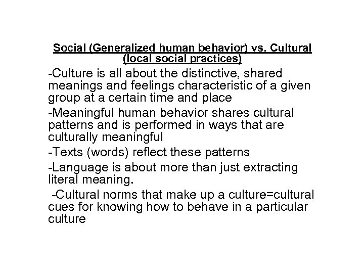 Social (Generalized human behavior) vs. Cultural (local social practices) -Culture is all about the