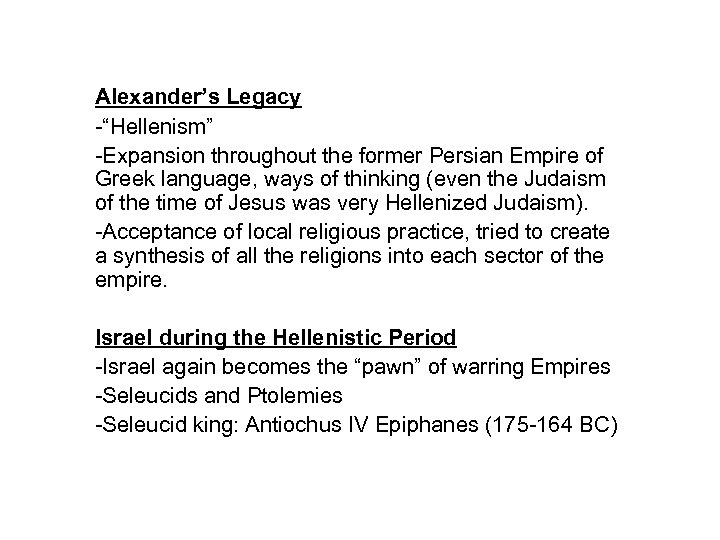 """Alexander's Legacy -""""Hellenism"""" -Expansion throughout the former Persian Empire of Greek language, ways of"""