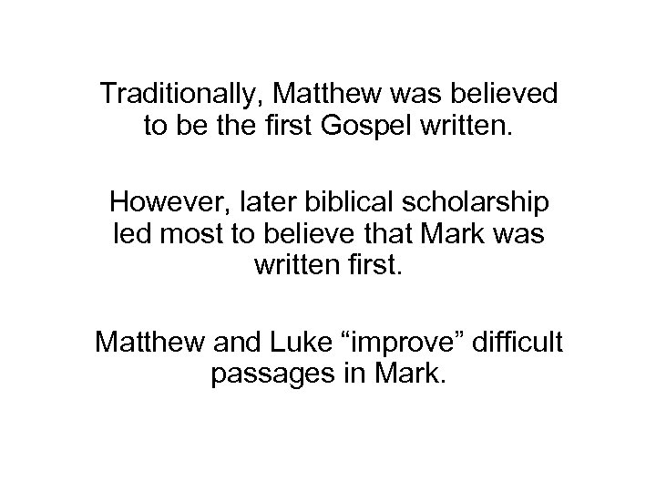 Traditionally, Matthew was believed to be the first Gospel written. However, later biblical scholarship