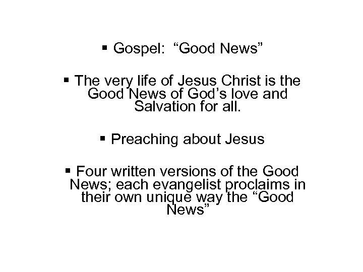 "Gospel: ""Good News"" The very life of Jesus Christ is the Good News"