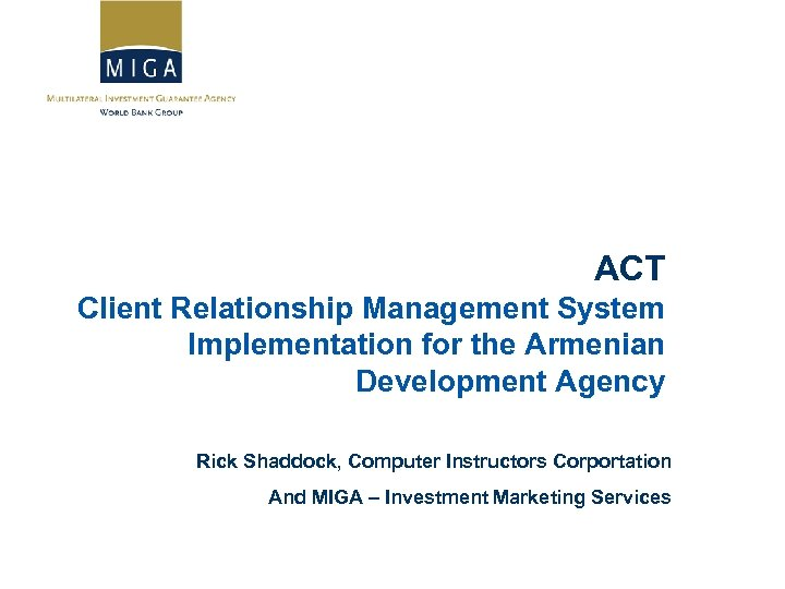 ACT Client Relationship Management System Implementation for the Armenian Development Agency Rick Shaddock, Computer
