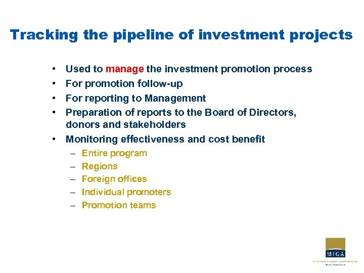 Tracking the pipeline of investment projects • • Used to manage the investment promotion
