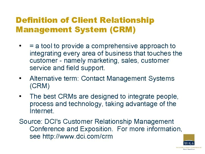 Definition of Client Relationship Management System (CRM) • = a tool to provide a
