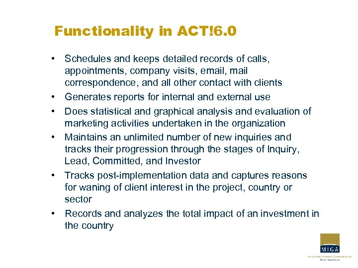 Functionality in ACT!6. 0 • Schedules and keeps detailed records of calls, appointments, company