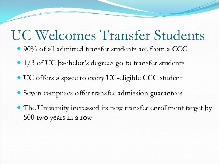 UC Welcomes Transfer Students 90% of all admitted transfer students are from a CCC