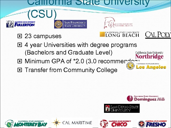 California State University (CSU) 23 campuses 4 year Universities with degree programs (Bachelors and