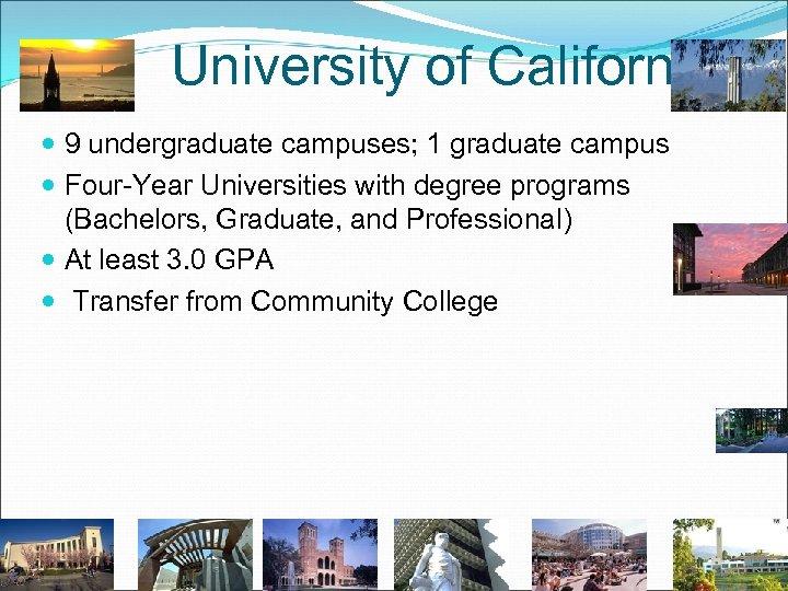 University of California (U 9 undergraduate campuses; 1 graduate campus Four-Year Universities with degree