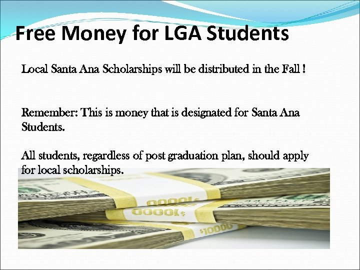 Free Money for LGA Students Local Santa Ana Scholarships will be distributed in the