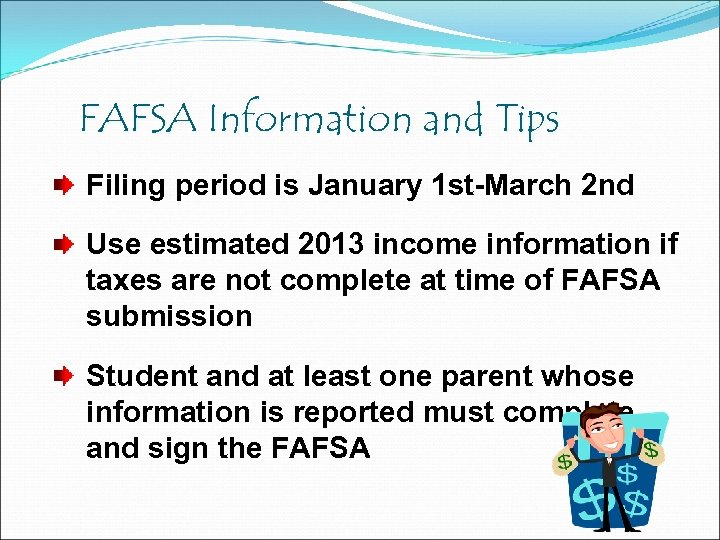 FAFSA Information and Tips Filing period is January 1 st-March 2 nd Use estimated