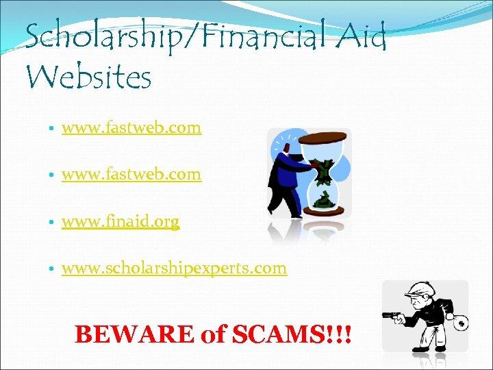 Scholarship/Financial Aid Websites • www. fastweb. com • www. finaid. org • www. scholarshipexperts.