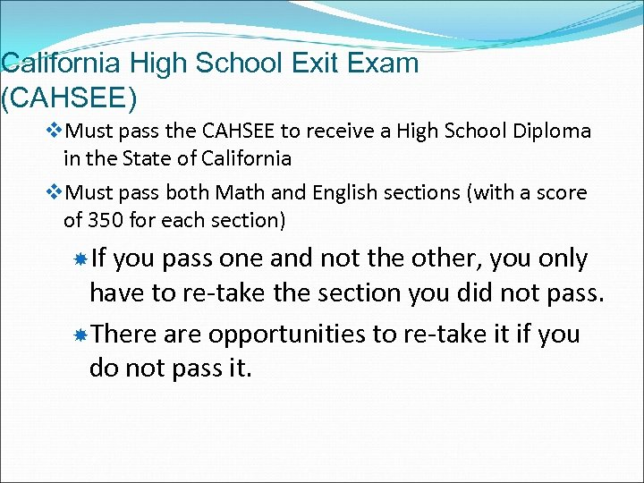 California High School Exit Exam (CAHSEE) v. Must pass the CAHSEE to receive a