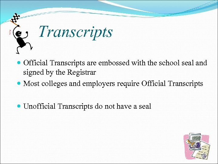 Transcripts Official Transcripts are embossed with the school seal and signed by the Registrar