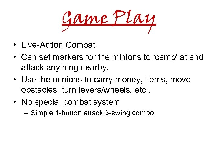 Game Play • Live-Action Combat • Can set markers for the minions to 'camp'