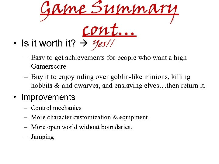 Game Summary cont… • Is it worth it? Yes!! – Easy to get achievements