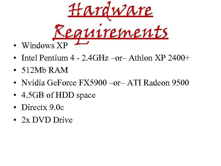 • • Hardware Requirements Windows XP Intel Pentium 4 - 2. 4 GHz