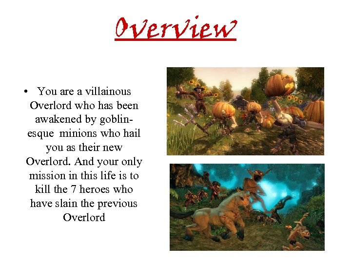 Overview • You are a villainous Overlord who has been awakened by goblinesque minions