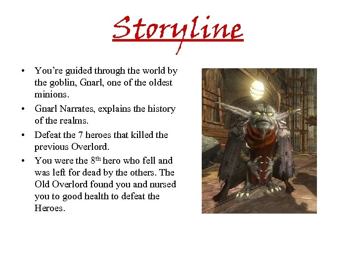Storyline • You're guided through the world by the goblin, Gnarl, one of the
