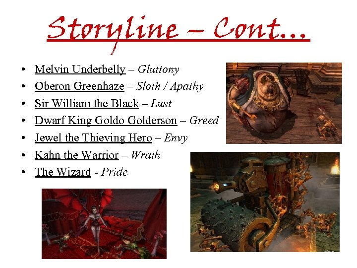 Storyline – Cont… • • Melvin Underbelly – Gluttony Oberon Greenhaze – Sloth /