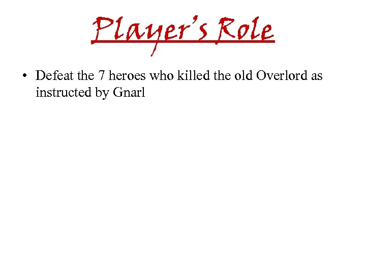 Player's Role • Defeat the 7 heroes who killed the old Overlord as instructed