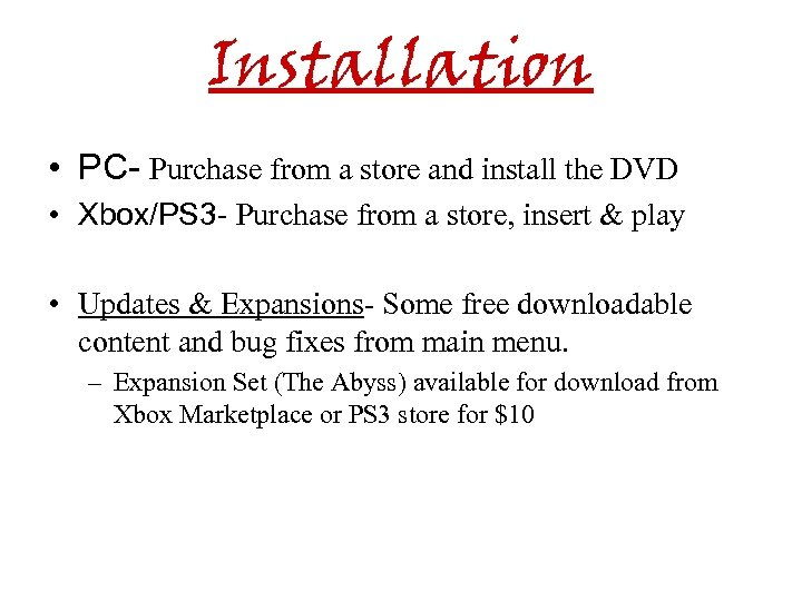 Installation • PC- Purchase from a store and install the DVD • Xbox/PS 3