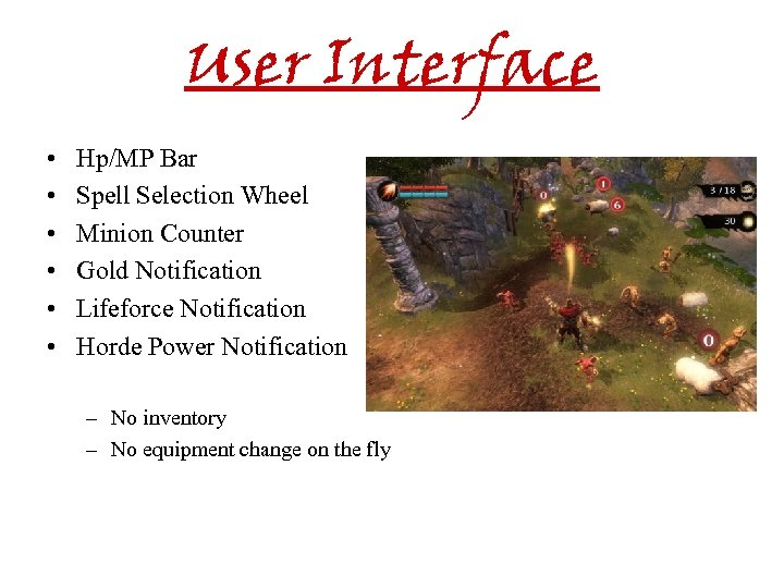 User Interface • • • Hp/MP Bar Spell Selection Wheel Minion Counter Gold Notification