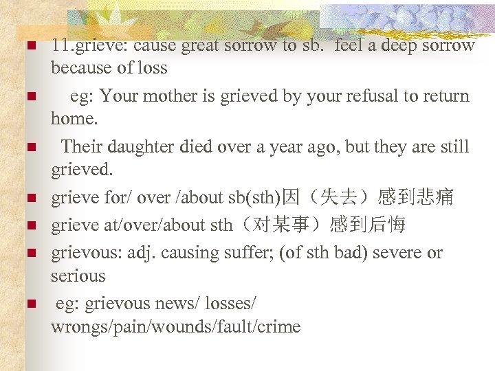 n n n n 11. grieve: cause great sorrow to sb. feel a deep