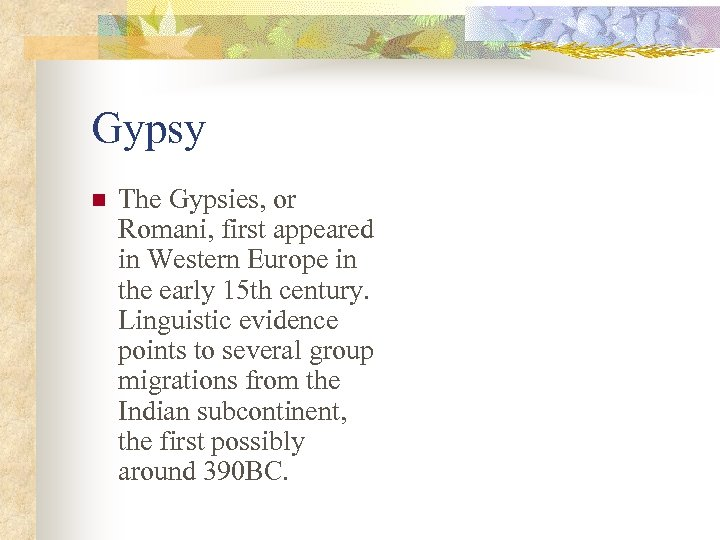 Gypsy n The Gypsies, or Romani, first appeared in Western Europe in the early