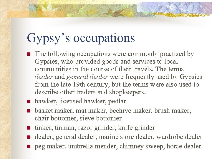 Gypsy's occupations n n n The following occupations were commonly practised by Gypsies, who