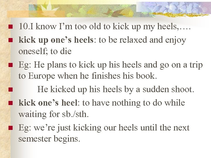 n n n 10. I know I'm too old to kick up my heels,