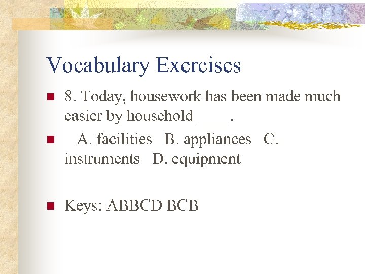 Vocabulary Exercises n n n 8. Today, housework has been made much easier by