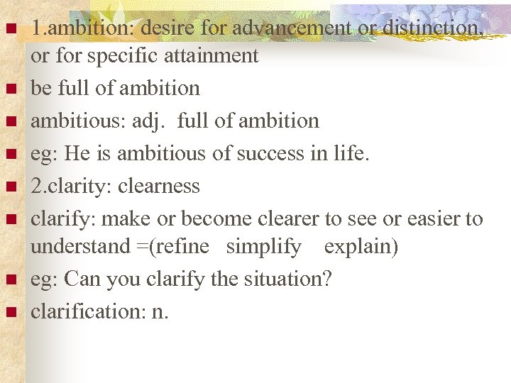 n n n n 1. ambition: desire for advancement or distinction, or for specific