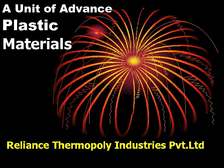 A Unit of Advance Plastic Materials Reliance Thermopoly Industries Pvt. Ltd