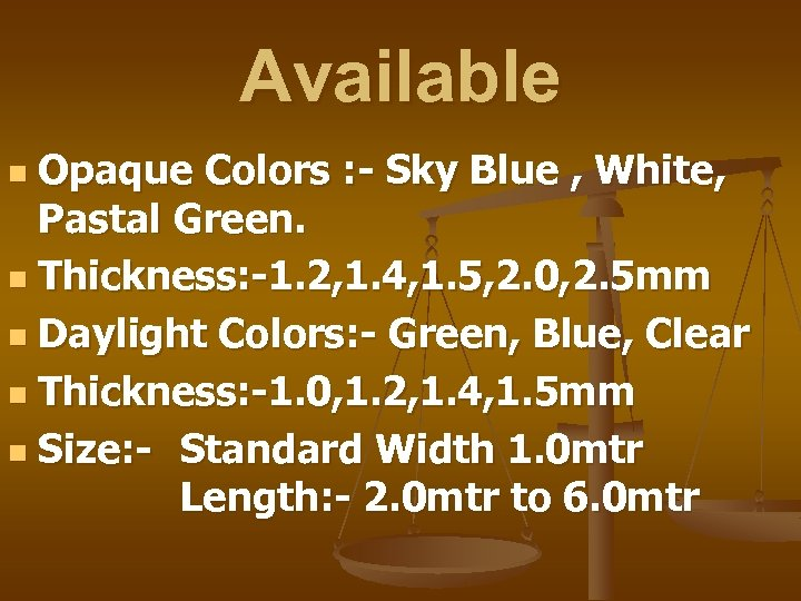 Available Opaque Colors : - Sky Blue , White, Pastal Green. n Thickness: -1.