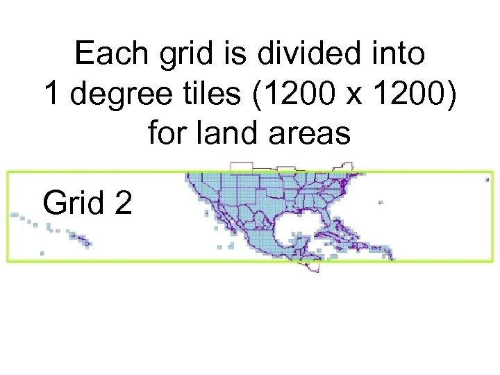 Each grid is divided into 1 degree tiles (1200 x 1200) for land areas