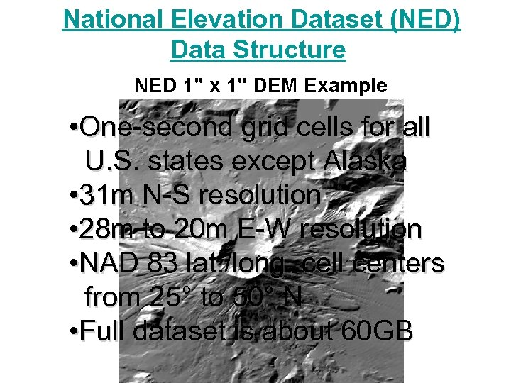 National Elevation Dataset (NED) Data Structure • One-second grid cells for all U. S.