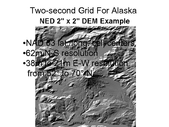 Two-second Grid For Alaska • NAD 83 lat. /long. cell centers • 62 m