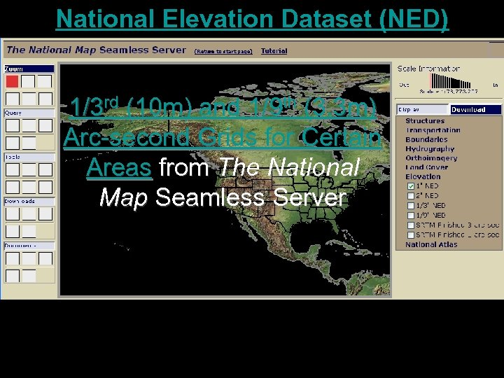 National Elevation Dataset (NED) 1/3 rd (10 m) and 1/9 th (3. 3 m)