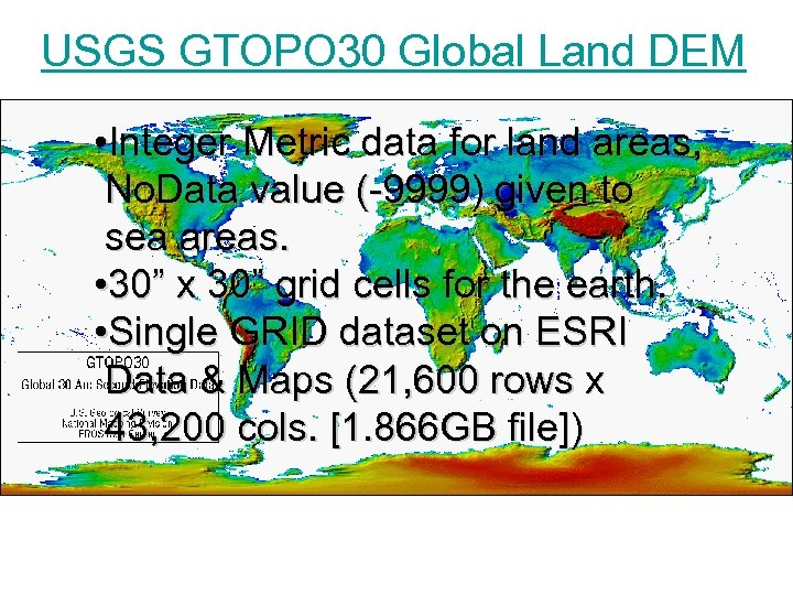 USGS GTOPO 30 Global Land DEM • Integer Metric data for land areas, No.