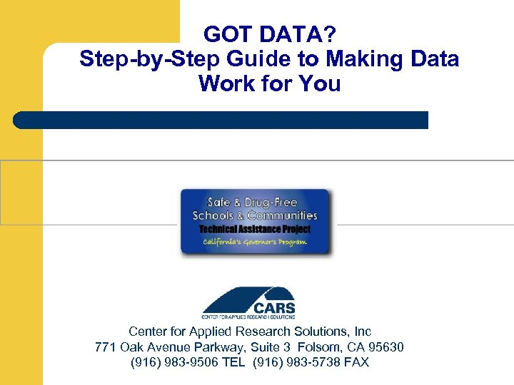 GOT DATA? Step-by-Step Guide to Making Data Work for You Center for Applied Research