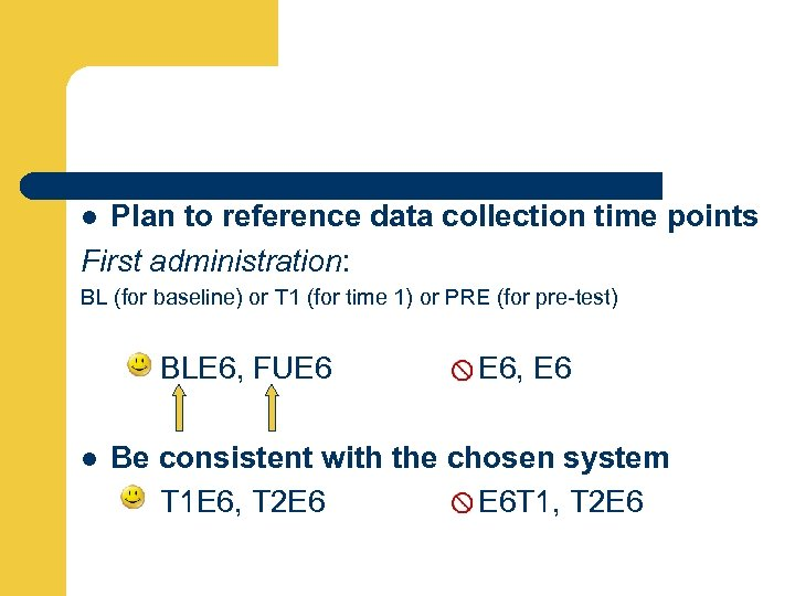 Plan to reference data collection time points First administration: l BL (for baseline) or