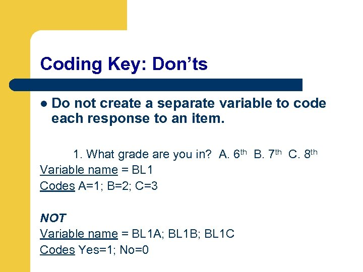 Coding Key: Don'ts l Do not create a separate variable to code each response