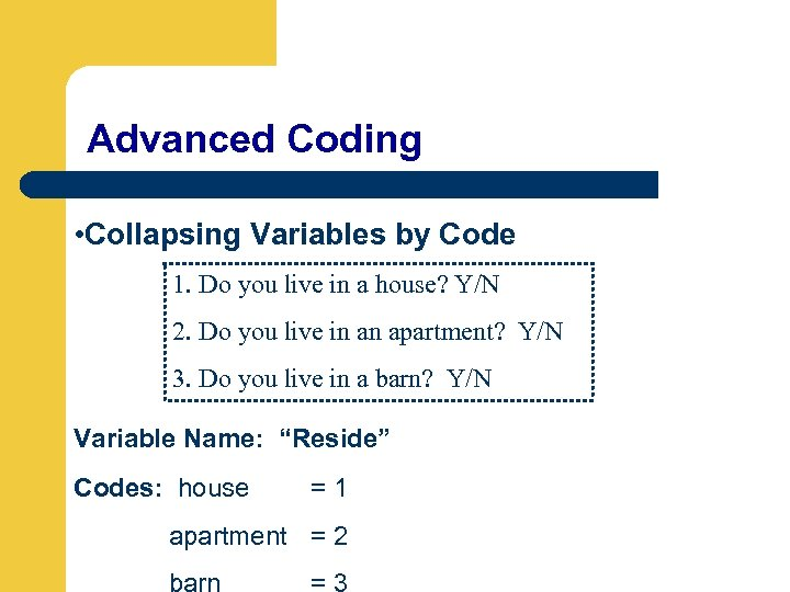 Advanced Coding • Collapsing Variables by Code 1. Do you live in a house?