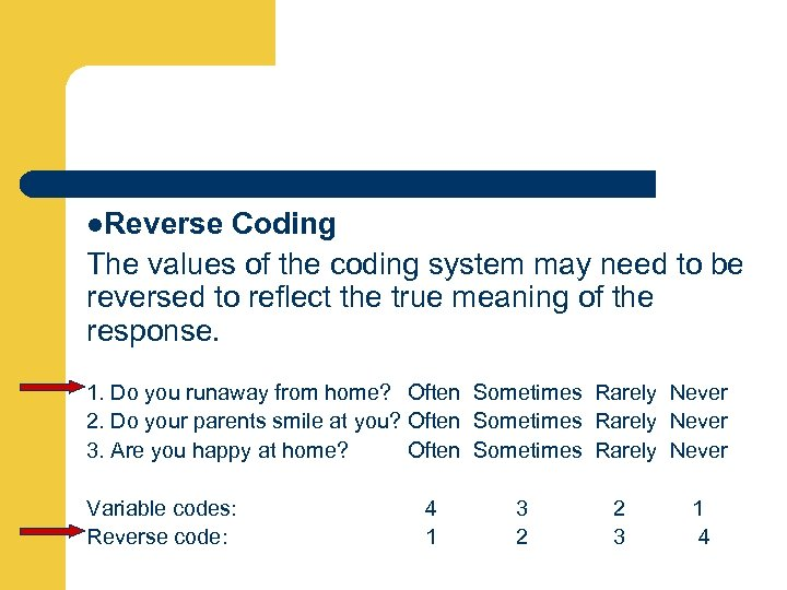 l. Reverse Coding The values of the coding system may need to be reversed