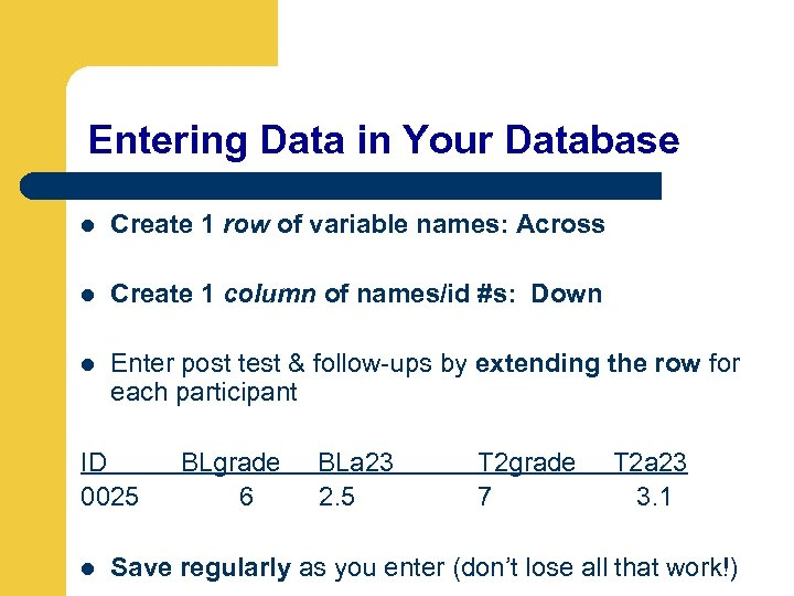 Entering Data in Your Database l Create 1 row of variable names: Across l